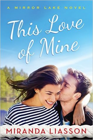 This Love of Mine (A Mirror Lake Novel) by Miranda Liasson - Release Date: Oct. 6th, 2015